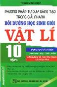 Phương Pháp Tư Duy Sáng Tạo Trong Giải Nhanh Bồi Dưỡng Học Sinh Giỏi Vật Lí 10 - Tập 1