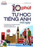 10 Phút Tự Học Tiếng Anh Mỗi Ngày (Kèm 1 CD) - Tái Bản 2016