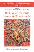 Báo Cáo Thường Niên Kinh Tế Việt Nam 2015: Tiềm Năng Hội Nhập, Thách Thức Hòa Nhập