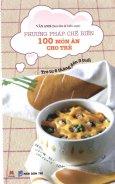 Phương Pháp Chế Biến 100 Món Ăn Cho Trẻ