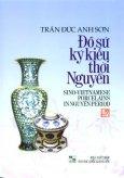 Đồ Sứ Ký Kiểu Thời Nguyễn - Sino-Vietnamese Porcelains In Nguyễn Period (Song Ngữ Anh - Việt)