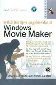 Kỹ Thuật Biên Tập Và Dựng Phim Video Với Windows Movie Maker (Dùng Kèm Đĩa CD)