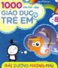 1000 Câu Hỏi Đáp Giáo Dục Trẻ Em - Tập 8: Hải Dương Phong Phú