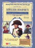 Những Danh Nhân Làm Thay Đổi Thế Giới - Napoleon Bonaparte - Thu Phục Châu Âu