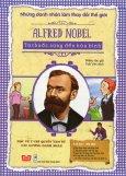 Những Danh Nhân Làm Thay Đổi Thế Giới - Alfred Nobel - Từ Thuốc Súng Đến Hòa Bình