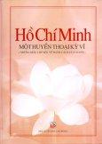 Hồ Chí Minh Một Huyền Thoại Kỳ Vĩ (Những Mẩu Chuyện Về Phẩm Chất Của Người)