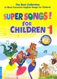 Tuyển Tập Những Bài Hát Tiếng Anh Thiếu Nhi Được Yêu Thích Nhất - Super Songs! For Children - Tập 1 (Kèm 1 CD)
