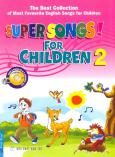 Tuyển Tập Những Bài Hát Tiếng Anh Thiếu Nhi Được Yêu Thích Nhất - Super Songs! For Children - Tập 2 (Dùng Kèm 1CD)