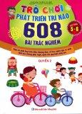 Trò Chơi Phát Triển Trí Não - 608 Bài Trắc Nghiệm (Lứa Tuổi 5 - 6) - Quyển 2