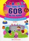 Trò Chơi Phát Triển Trí Não - 608 Bài Trắc Nghiệm (Lứa Tuổi 5 - 6) - Quyển 1