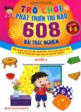 Trò Chơi Phát Triển Trí Não - 608 Bài Trắc Nghiệm (Lứa Tuổi 4 - 5) - Quyển 2