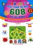 Trò Chơi Phát Triển Trí Não - 608 Bài Trắc Nghiệm (Lứa Tuổi 4 - 5) - Quyển 1
