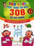 Trò Chơi Phát Triển Trí Não - 308 Bài Trắc Nghiệm (Lứa Tuổi 3 - 4)