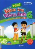 Bộ Đề Kiểm Tra Tiếng Anh Lớp 6 - Tập 2 (Kèm 1 CD)