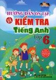 Hướng Dẫn Ôn Tập Và Kiểm Tra Tiếng Anh Lớp 6 - Tập 1 (Kèm 1 CD)