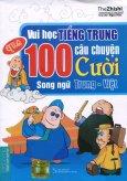 Vui Học Tiếng Trung Qua 100 Câu Chuyện Cười (Song Ngữ Trung - Việt)