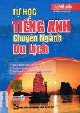 Tự Học Tiếng Anh Chuyên Ngành Du Lịch (Kèm 1 CD) - Tái Bản 2015