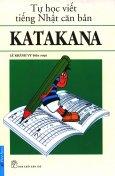 Tự Học Viết Tiếng Nhật Căn Bản Katakana (Tái Bản 2015)