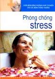 Chữa Bệnh Bằng Phương Pháp Tự Nhiên Cho Các Bệnh Thông Thường - Phòng Chống Stress