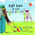 Picture Book Song Ngữ - Kết Bạn Là Một Nghệ Thuật!