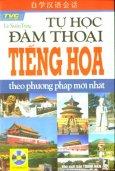 Tự Học Đàm Thoại Tiếng Hoa Theo Phương Pháp Mới Nhất (Dùng Kèm 1 Đĩa CD)
