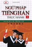 Ngữ Pháp Tiếng Hán Thực Hành (Trình Độ Sơ Cấp - Trung Cấp) - Tập 1