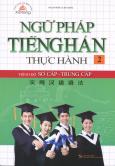 Ngữ Pháp Tiếng Hán Thực Hành (Trình Độ Sơ Cấp - Trung Cấp) - Tập 2