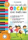Thực Hành Biểu Diễn Organ Cho Thiếu Nhi - Tập 1 (Tặng Kèm CD)