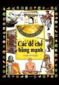 Bộ Sách Thế Giới Diệu Kỳ - Tập 4: Các Đế Chế Hùng Mạnh