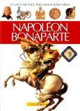 Napoléon Bonaparte - Tủ Sách Tri Thức Bách Khoa Bằng Hình