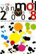 Văn Mới 2007 - 2008 (Tuyển Chọn Văn Xuôi Của Những Tác Giả Mới Và Tác Giả Đang Được Mến Mộ)