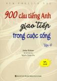 900 Câu Tiếng Anh Giao Tiếp Trong Cuộc Sống - Tập 4 (Dùng Kèm MP3)