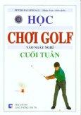 Học Chơi Golf Vào Ngày Nghỉ Cuối Tuần
