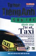 Tự Học Tiếng Anh Cấp Tốc Dành Cho Tài Xế Taxi (Kèm 1 CD) - Tái Bản 2012