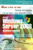 Giáo Trình Tự Học Quản Trị Mạng Và Tự Làm Chủ Thành Công - Microsoft Windows Server 2008 Administration
