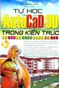 Tự Học AutoCaD 3D Trong Kiến Trúc (Dùng Kèm Đĩa CD)