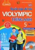 Tuyển Tập Đề Thi Violympic Tiếng Anh Lớp 5 - Tập 1 (Tặng Kèm CD)