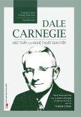 Dale Carnegie - Bậc Thầy Của Nghệ Thuật Giao Tiếp