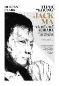 """Tỉ Phú """"Khùng"""" Jack Ma Và Đế Chế Alibaba"""