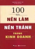 100 Điều Nên Làm, Nên Tránh Trong Kinh Doanh (Tái Bản 2016)