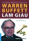 Warren Buffett Làm Giàu (Tái Bản 2016)