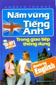 Nắm Vững Tiếng Anh Trong Giao Tiếp Thông Dụng (Dùng Kèm CD - MP3)