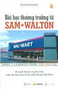 Bài Học Thương Trường Từ Sam Walton - Bí Quyết Tồn Tại Và Phát Triển Trước Tập Đoàn Bán Lẻ Lớn Nhất Thế Giới Wal-Mart