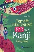 Tập Viết Tiếng Nhật 512 Chữ Kanji Thông Dụng