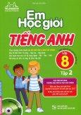 Em Học Giỏi Tiếng Anh Lớp 8 - Tập 2 (Tặng Kèm CD)