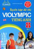 Tuyển Tập Đề Thi Violympic Tiếng Anh Lớp 8 - Tập 1 (Tặng Kèm CD)