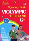 Tuyển Tập Đề Thi Violympic Tiếng Anh Lớp 6 - Tập 2 (Tặng Kèm CD)