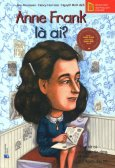 Bộ Sách Chân Dung Những Người Thay Đổi Thế Giới - Anne Frank Là Ai?