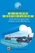 Quá Trình Khai Phá, Xác Lập, Thực Thi Và Bảo Vệ Chủ Quyền Của Việt Nam Đối Với Hai Quần Đảo Hoàng Sa Và Trường Sa