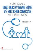 Cẩm Nang Giáo Dục Kỹ Năng Sống Về Sức Khỏe Sinh Sản Vị Thành Niên